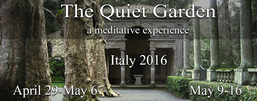 Welcome to The Quiet Garden: a meditative art experience. Italy 2016 April 29 - May 6 & May 9 - 16